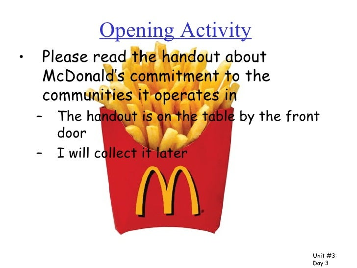 Opening Activity <ul><li>Please read the handout about McDonald's commitment to the communities it operates in </li></ul><...