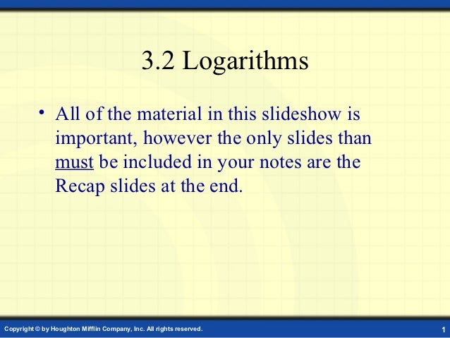 3.2 Logarithms           • All of the material in this slideshow is             important, however the only slides than   ...