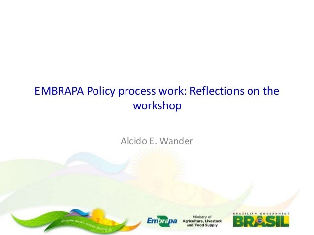 EMBRAPA Policy process work: Reflections on the workshop Alcido E. Wander