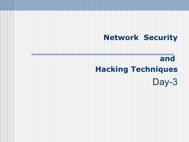 Network Security                and Hacking Techniques             Day-3