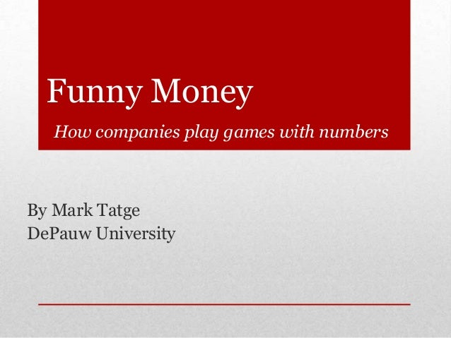 Funny Money How companies play games with numbers  By Mark Tatge DePauw University