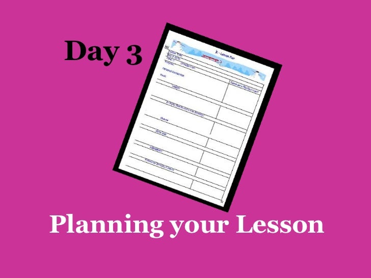 Day 3Planning your Lesson