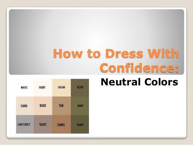 How To Dress With Confidence Neutral Colors