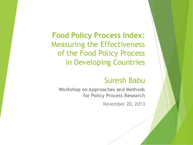 Food Policy Process Index: Measuring the Effectiveness of the Food Policy Process in Developing Countries  Suresh Babu Wor...