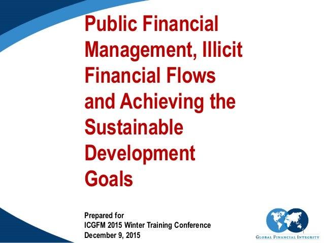 1 Public Financial Management, Illicit Financial Flows and Achieving the Sustainable Development Goals Prepared for ICGFM ...