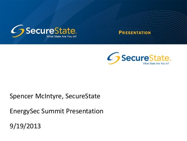 Spencer McIntyre, SecureState EnergySec Summit Presentation 9/19/2013 PRESENTATION