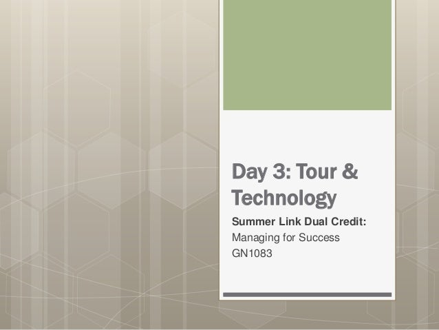 Day 3: Tour & Technology Summer Link Dual Credit: Managing for Success GN1083