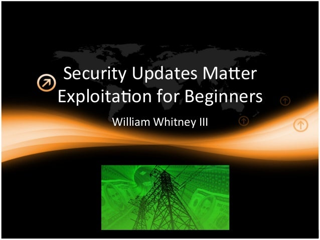 Security  Updates  Ma0er   Exploita5on  for  Beginners   William  Whitney  III