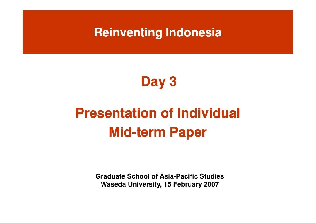 Reinventing Indonesia                    Day 3                  ay  Presentation of Individual      Mid-term Paper      Mi...