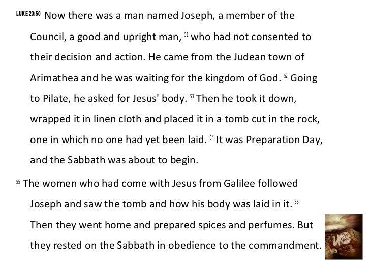 LUKE 23:50             Now there was a man named Joseph, a member of the      Council, a good and upright man, 51 who had ...