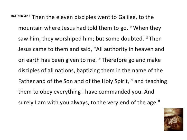 MATTHEW 28:16                Then the eleven disciples went to Galilee, to the    mountain where Jesus had told them to go...