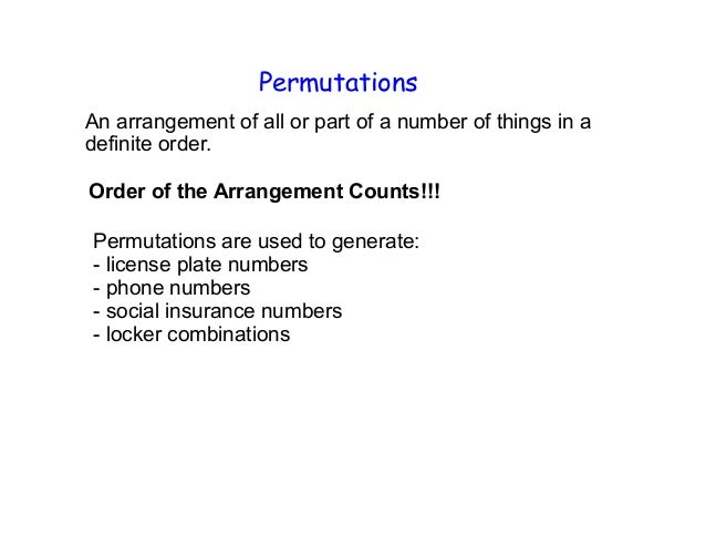 PermutationsAn arrangement of all or part of a number of things in adefinite order.Order of the Arrangement Counts!!!Permu...
