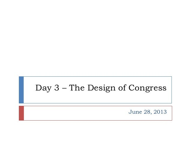 Day 3 – The Design of Congress June 28, 2013