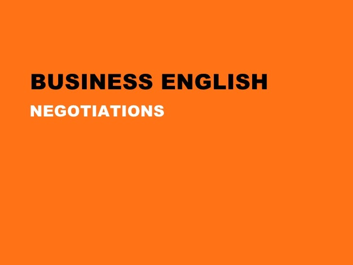 BUSINESS ENGLISH <ul><ul><li>NEGOTIATIONS </li></ul></ul>