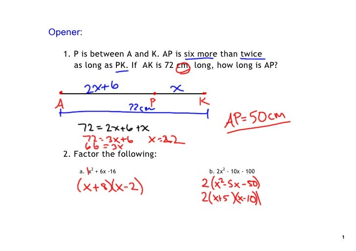 Opener:     1. P is between A and K. AP is six more than twice       as long as PK. If AK is 72 cm. long, how long is AP? ...