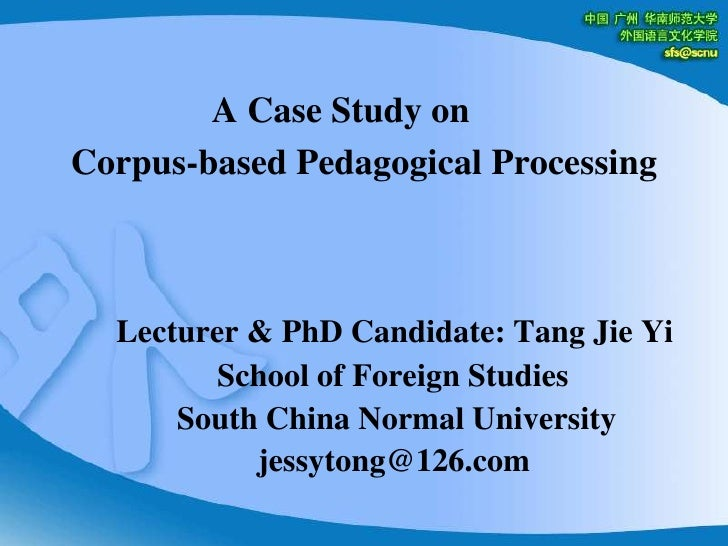 A Case Study on <br />       Corpus-based Pedagogical Processing<br />Lecturer & PhD Candidate: Tang Jie Yi<br />         ...