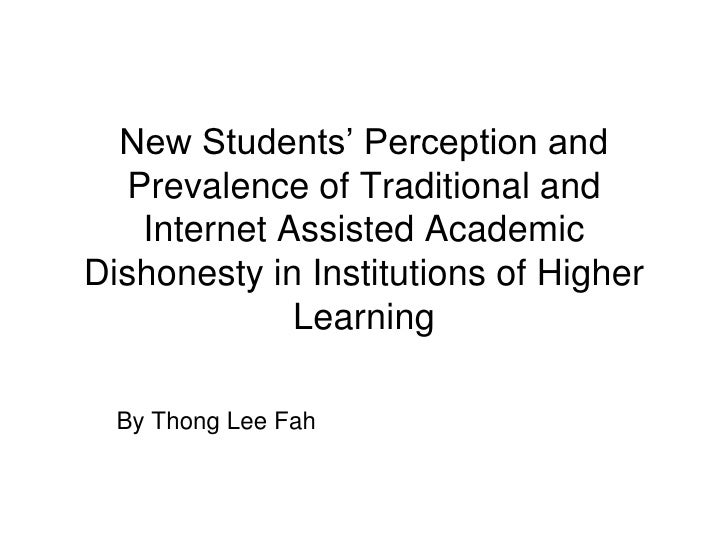New Students' Perception and Prevalence of Traditional and Internet Assisted Academic Dishonesty in Institutions of Higher...