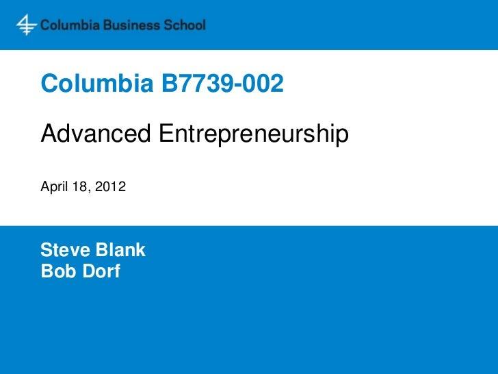 Columbia B7739-002Advanced EntrepreneurshipApril 18, 2012Steve BlankBob Dorf