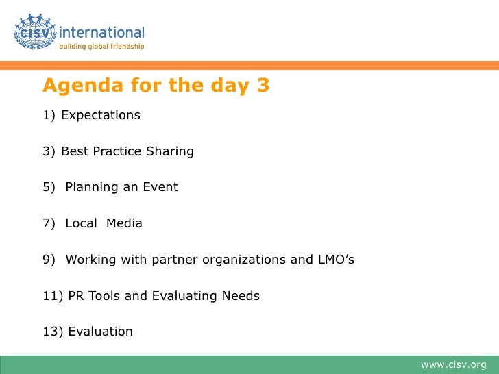 Agenda for the day 31) Expectations3) Best Practice Sharing5) Planning an Event7) Local Media9) Working with partner organ...