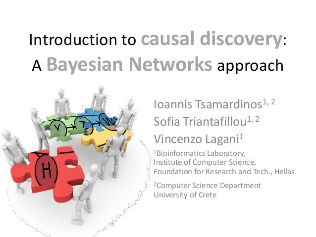 Introduction to causal discovery: A Bayesian Networks approach               Ioannis Tsamardinos1, 2               Sofia T...