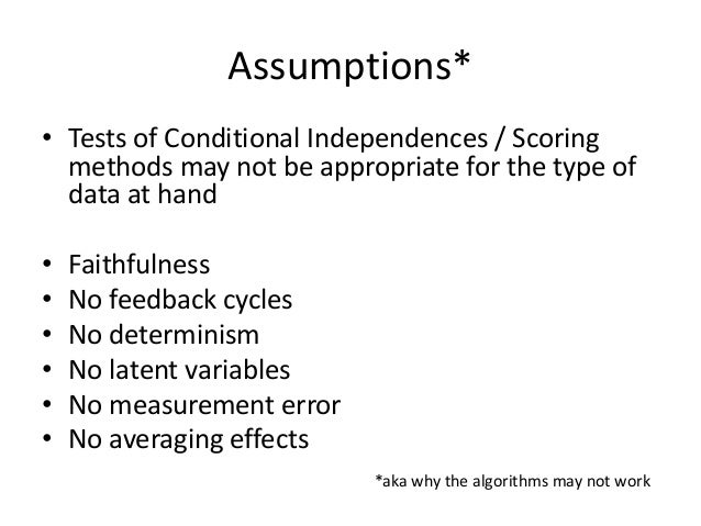 Assumptions*• Tests of Conditional Independences / Scoring  methods may not be appropriate for the type of  data at hand• ...