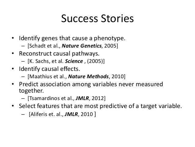 Success Stories• Identify genes that cause a phenotype.   – [Schadt et al., Nature Genetics, 2005]• Reconstruct causal pat...