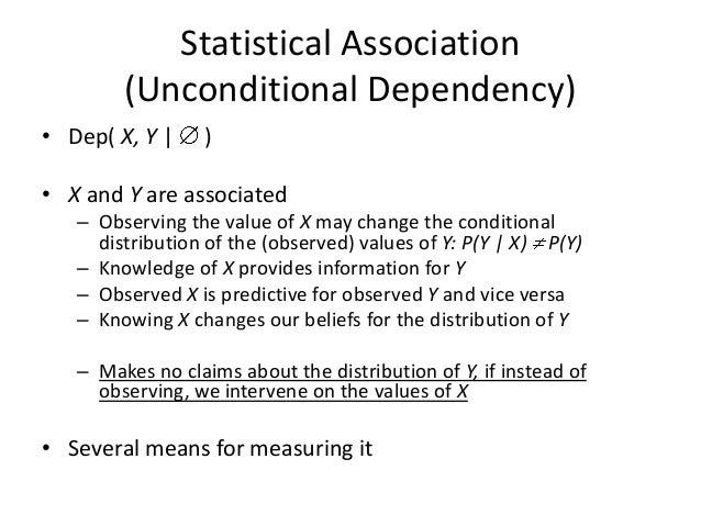 Statistical Association        (Unconditional Dependency)• Dep( X, Y |     )• X and Y are associated   – Observing the val...