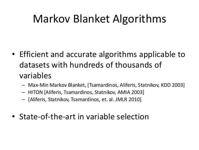 Markov Blanket Algorithms• Efficient and accurate algorithms applicable to  datasets with hundreds of thousands of  variab...