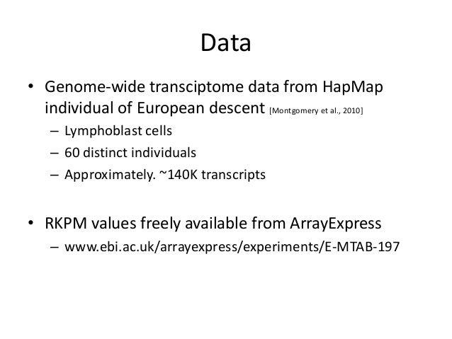 Data• Genome-wide transciptome data from HapMap  individual of European descent [Montgomery et al., 2010]   – Lymphoblast ...