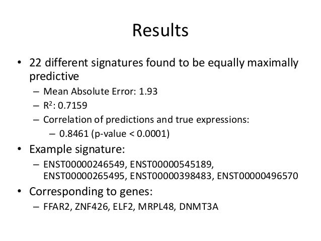 Results• 22 different signatures found to be equally maximally  predictive   – Mean Absolute Error: 1.93   – R2: 0.7159   ...