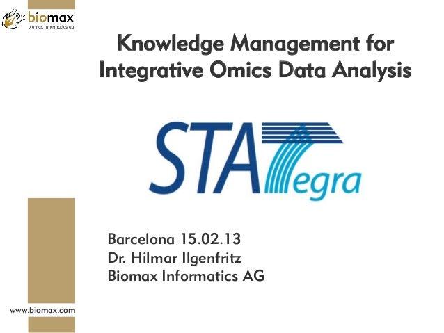 Knowledge Management for                 Integrative Omics Data Analysis                 Barcelona 15.02.13               ...
