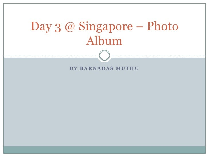 by Barnabas Muthu<br />Day 3 @ Singapore – Photo Album<br />