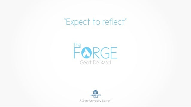 """""""Expect to reflect"""" Geert De Wael the A Ghent University Spin-off"""