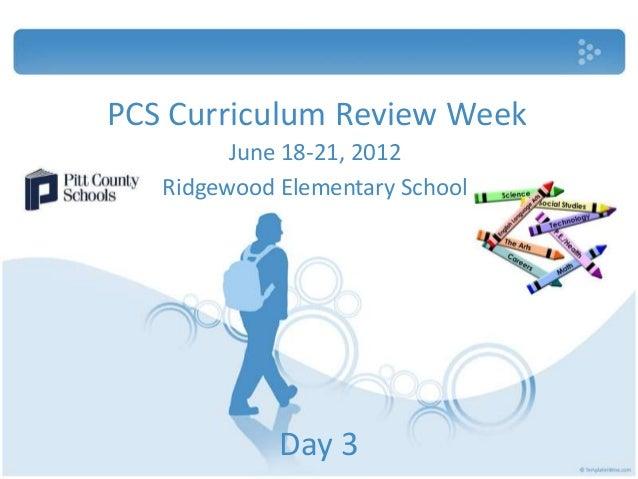 PCS Curriculum Review Week         June 18-21, 2012   Ridgewood Elementary School             Day 3