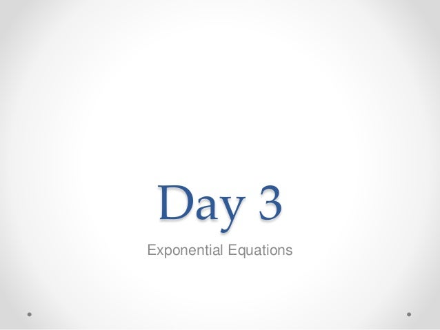 Day 3 Exponential Equations