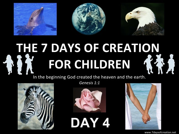THE 7 DAYS OF CREATION  FOR CHILDREN In the beginning God created the heaven and the earth. Genesis 1:1 DAY 4 www.7daysofc...