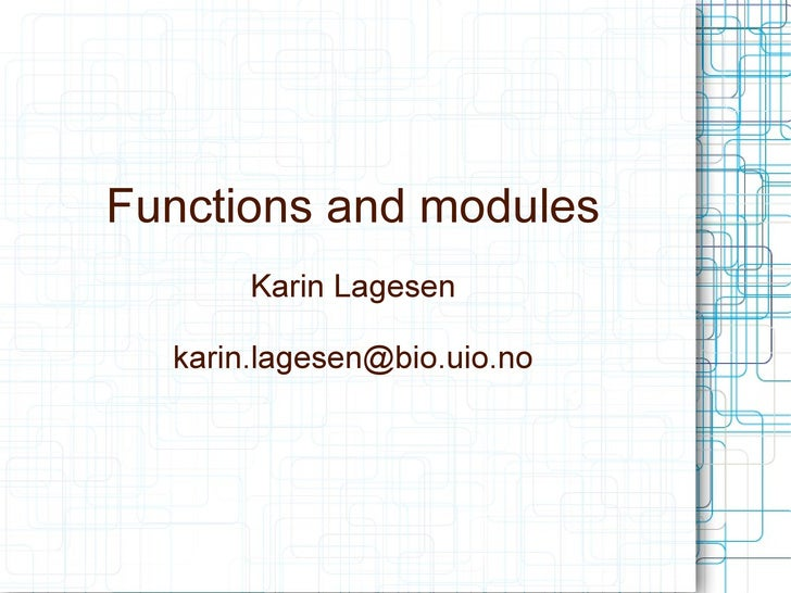 Functions and modules       Karin Lagesen  karin.lagesen@bio.uio.no