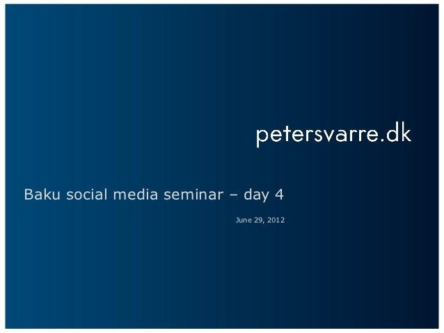 Baku social media seminar – day 4                          June 29, 2012