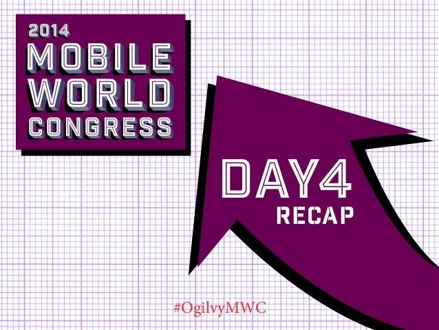 2014  Mobile  world Congress  Day4 Recap #OgilvyMWC
