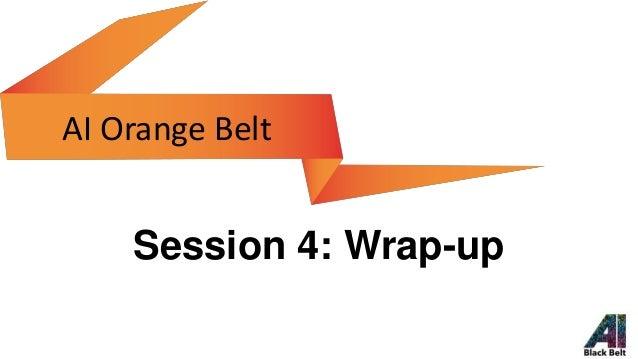 Session 4: Wrap-up AI Orange Belt