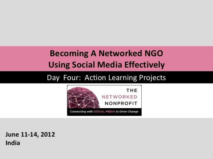 Becoming A Networked NGO             Using Social Media Effectively             Day Four: Action Learning ProjectsJune 11-...
