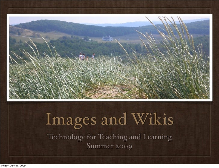 Images and Wikis                         Technology for Teaching and Learning                                    Summer 20...