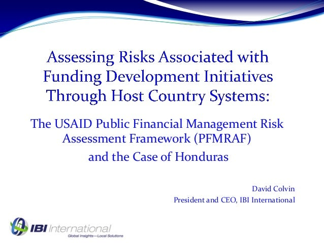 The USAID Public Financial Management Risk Assessment Framework (PFMRAF) and the Case of Honduras David Colvin President a...