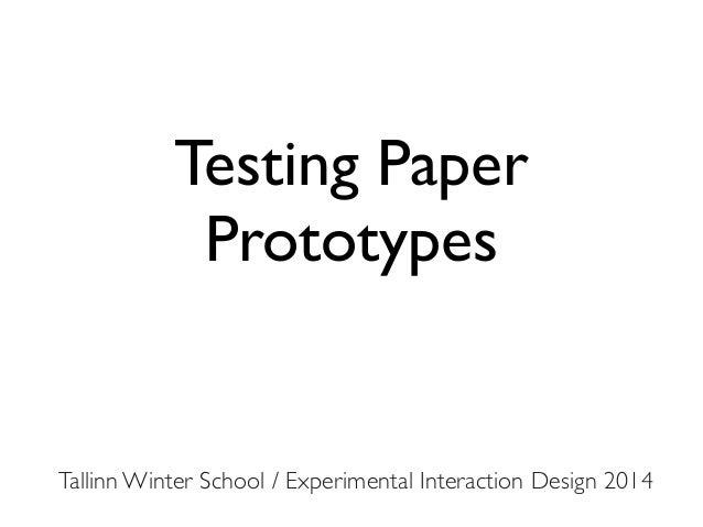 Testing Paper Prototypes  Tallinn Winter School / Experimental Interaction Design 2014