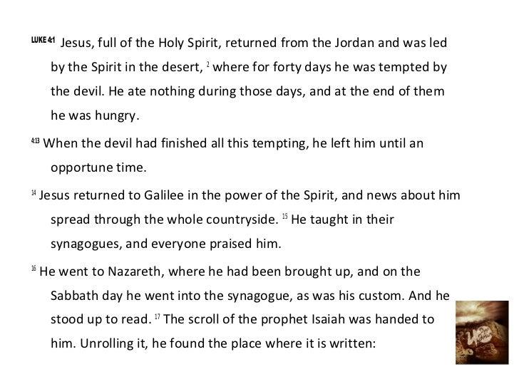LUKE 4:1           Jesus, full of the Holy Spirit, returned from the Jordan and was led        by the Spirit in the desert...