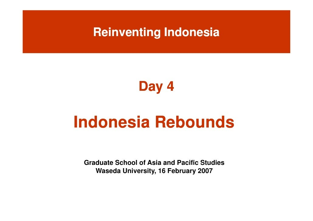 Reinventing Indonesia                    Day 4  Indonesia Rebounds   Graduate S h l f A i  G d t School of Asia and Pacifi...