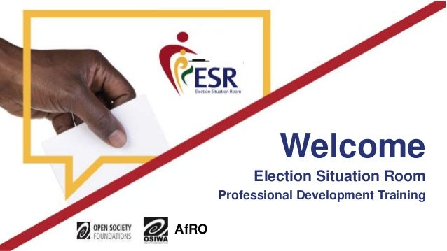 Election Situation Room Professional Development Training AfRO Welcome