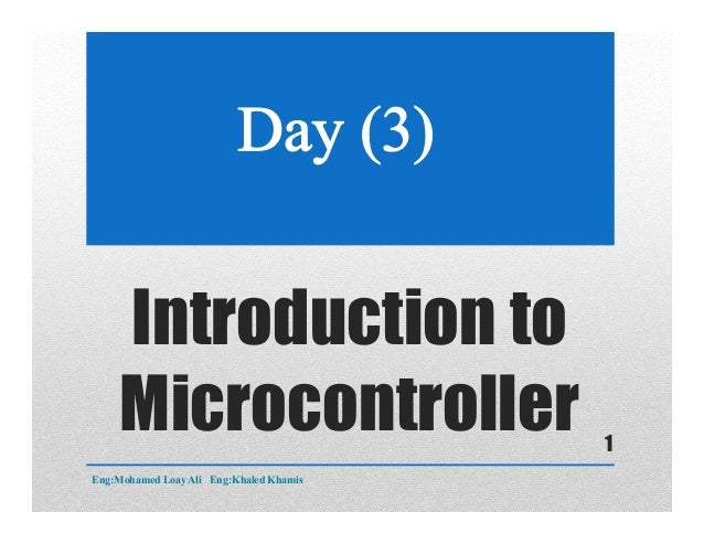 Introduction to Microcontroller Eng:Mohamed Loay Ali Eng:Khaled Khamis 1