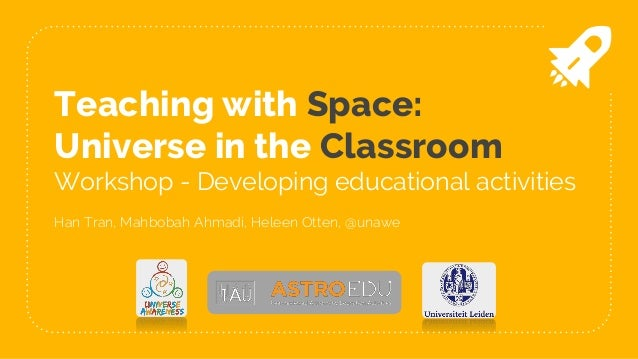 Teaching with Space: Universe in the Classroom Workshop - Developing educational activities Han Tran, Mahbobah Ahmadi, Hel...