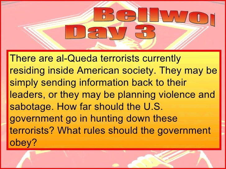 Bellwork  Day 3 There are al-Queda terrorists currently residing inside American society. They may be simply sending infor...
